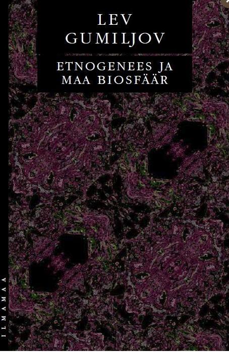 Lev Gumiljov. Etnogenees ja Maa biosfäär. Tõlkinud Peeter Villmann. Ilmamaa, 2018. 848 lk.