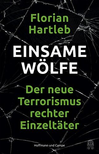 Florian Hartleb. Einsame Wölfe. Der neue Terrorismus rechter Einzeltäter. Hoffmann und Campe Verlag GmbH, 2018. 256 lk