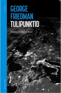"""George Friedmani raamatu """"Tulipunktid. Euroopa küpsev kriis"""""""
